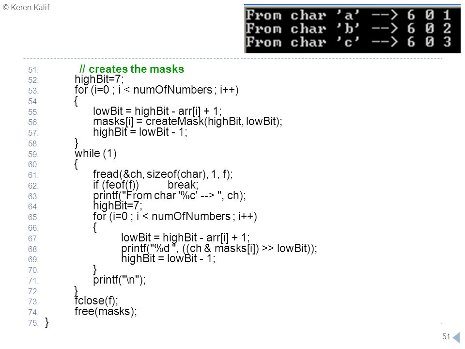 // creates the masks highBit=7; for (i=0 ; i < numOfNumbers ; i++) } lowBit = highBit - arr[i] + 1;